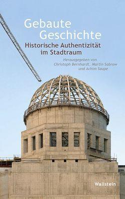 Gebaute Geschichte von Bernhardt,  Christoph, Sabrow,  Martin, Saupe,  Achim