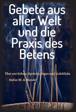 Gebete aus aller Welt und die Praxis des Betens von Mandel,  Stefan W. A.