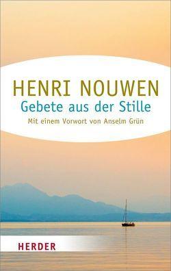 Gebete aus der Stille von Grün,  Anselm, Nouwen,  Henri J. M., Wieman,  Mathilde