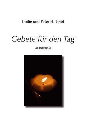 Gebete für den Tag von Loibl,  Emilie, Loibl,  Peter H.
