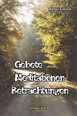 Gebete, Meditationen, Betrachtungen von Konrad,  Walter