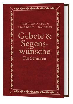 Gebete & Segenswünsche für Senioren von Abeln,  Reinhard, Balling,  Adalbert L