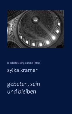 gebeten, sein und bleiben von Böhme,  Jörg, Kramer,  Sylka, Schäfer,  Jo
