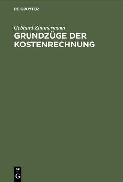 Gebhard Zimmermann: Grundzüge der Kostenrechnung / Grundzüge der Kostenrechnung von Zimmermann,  Gebhard