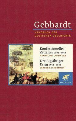 Gebhardt Handbuch der Deutschen Geschichte / Konfessionelles Zeitalter 1555-1618. Dreißigjähriger Krieg 1618-1648 von Lanzinner,  Maximillian, Schormann,  Gerhard