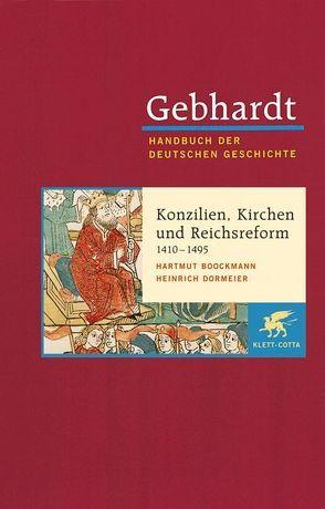 Gebhardt Handbuch der Deutschen Geschichte / Konzilien, Kirchen und Reichsreform (1410-1495) von Boockmann,  Hartmut, Dormeier,  Heinrich