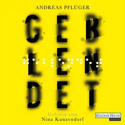 Geblendet von Kunzendorf,  Nina, Pflüger,  Andreas