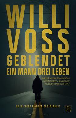 Geblendet – Ein Mann, drei Leben von Voss,  Willi
