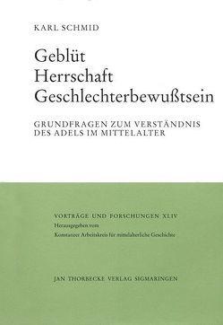 Geblüt – Herrschaft – Geschlechterbewusstsein von Mertens,  Dieter, Schmid,  Karl, Zotz,  Thomas