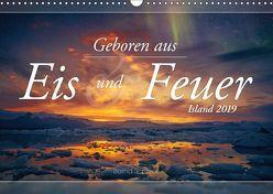 Geboren aus Eis und Feuer – Island 2019 (Wandkalender 2019 DIN A3 quer) von Schiedl,  Bernd