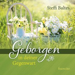 Geborgen in deiner Gegenwart von Baltes,  Steffi