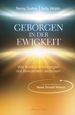 Geborgen in der Ewigkeit von Ogbeiwi,  Astrid, Sartori,  Penny, Walsch,  Neale Donald Walsch, Walsh,  Kelly