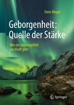 Geborgenheit: Quelle der Stärke von Mogel,  Hans