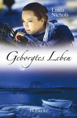 Geborgtes Leben von Dziewas,  Dorothee, Nichols,  Linda