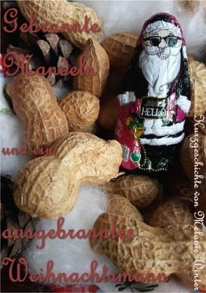 Gebrannte Mandeln und ein ausgebrannter Weihnachtsmann von Winter,  Melanie