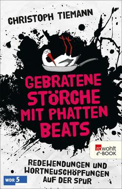 Gebratene Störche mit phatten Beats von Endres,  Hanno, Tiemann,  Christoph