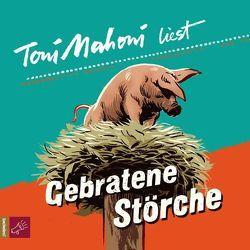 Gebratene Störche von Mahoni,  Toni