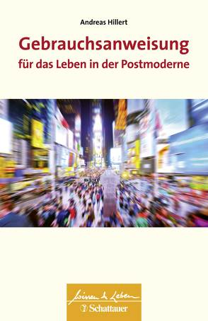 Gebrauchsanweisung für das Leben in der Postmoderne von Hillert,  Andreas