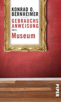 Gebrauchsanweisung fürs Museum von Bernheimer,  Konrad O