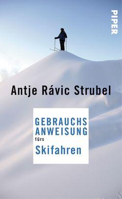 Gebrauchsanweisung fürs Skifahren von Strubel,  Antje Rávic