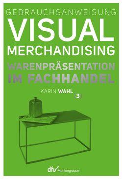 Gebrauchsanweisung Visual Merchandising Band 3 Warenpräsentation im Fachhandel von Wahl,  Karin