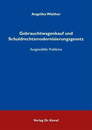 Gebrauchtwagenkauf und Schuldrechtsmodernisierungsgesetz von Walther,  Angelika