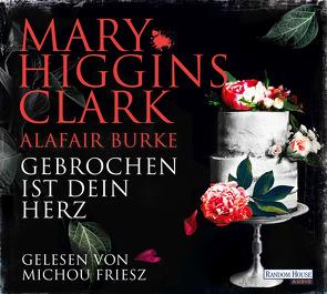 Gebrochen ist dein Herz von Burke,  Alafair, Ebnet,  Karl-Heinz, Friesz,  Michou, Higgins Clark,  Mary