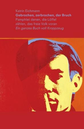 Gebrochen, zerbrochen, der Bruch von Eichmann,  Katrin