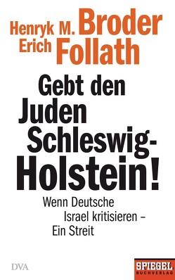 Gebt den Juden Schleswig-Holstein! von Broder,  Henryk M, Follath,  Erich