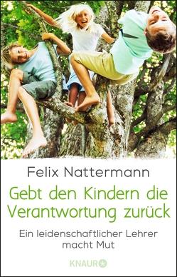 Gebt den Kindern die Verantwortung zurück von Nattermann,  Felix
