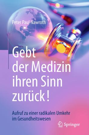 Gebt der Medizin ihren Sinn zurück! von Nawroth,  Peter Paul