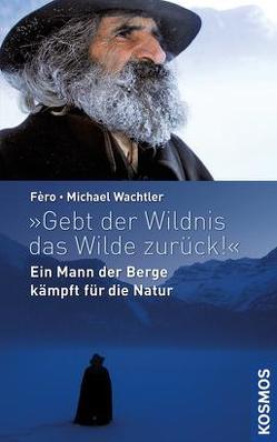 """""""Gebt der Wildnis das Wilde zurück!"""" von Fèro,  ., Wachtler,  Michael"""