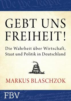 Gebt uns Freiheit! von Blaschzok,  Markus
