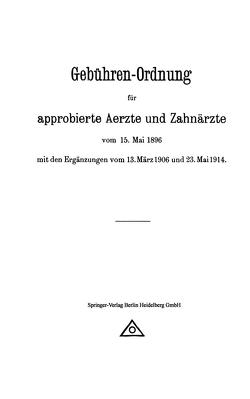 Gebühren-Ordnung für approbierte Aerzte und Zahnärzte vom 15. Mai 1896 mit den Ergänzungen vom 13. März 1906 und 23. Mai 1914 von August Hirschwald,  Berlin,  August Hirschwald,