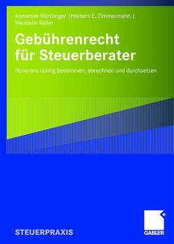 Gebührenrecht für Steuerberater von Keller,  Wendelin, Warttinger,  Annerose, Zimmermann,  Herbert E.