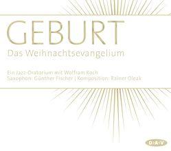 Geburt. Das Weihnachtsevangelium (1 CD) von Fischer,  Günther, Koch,  Wolfram, Oleak,  Rainer