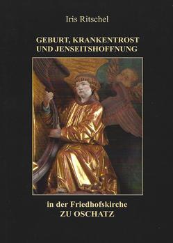 Geburt, Krankentrost und Jenseitshoffnung in der Friedhofskirche zu Oschatz von Bunge,  Roland, Ritschel,  Ires