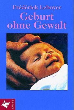Geburt ohne Gewalt von Leboyer,  Frédérick