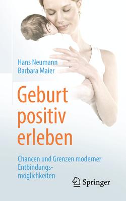 Geburt positiv erleben von Maier,  Barbara, Neumann,  Hans