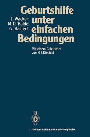 Geburtshilfe unter einfachen Bedingungen von 01Diesfeld,  H.J., Balde,  M.Dioulde, Bastert,  Gunther, Bichmann,  W., Bussmann,  H., Diesfeld,  H.J., Engel,  K., Jaeger,  H., Jahn,  A., Kapaun,  A., Köhler,  B., Krüger,  H.J., Kuntner,  L., Langenscheidt,  P., Leichsenring,  M., Maier,  K., Miksch,  S., Nelle,  M., Ouedraogo,  G., Pöschl,  R., Reitmaier,  P., Ritter,  Helmut, Spellmeyer,  W., Unkels,  R., Utz,  B., Volz,  J, Wacker,  J., Wacker,  Jürgen, Wolter,  S.