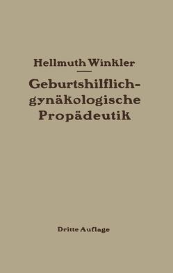 Geburtshilflich-gynäkologische Propädeutik von Winkler,  Hellmuth