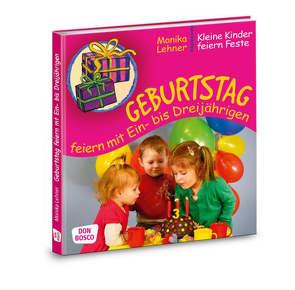 Geburtstag feiern mit Ein- bis Dreijährigen von Felten Bohnstedt,  Antje, Lehner,  Monika