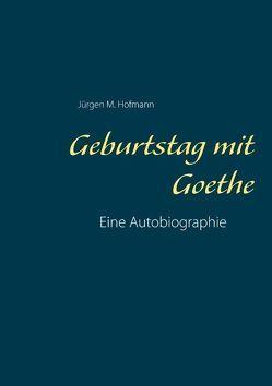 Geburtstag mit Goethe von Hofmann,  Jürgen M.