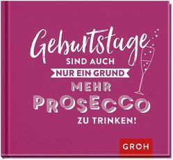 Geburtstage sind auch nur ein Grund, mehr Prosecco zu trinken von Groh Redaktionsteam