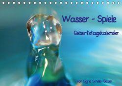 """Geburtstagskalender """"Wasser-Spiele"""" (Tischkalender immerwährend DIN A5 quer) von Schiller-Bauer,  Sigrid"""