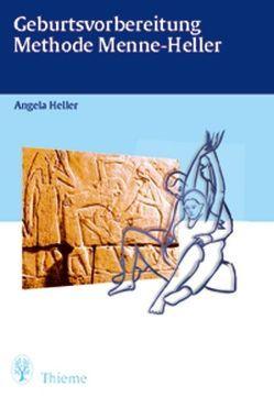 Geburtsvorbereitung Methode Menne-Heller von Heller,  Angela
