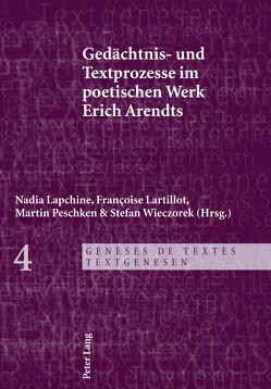 Gedächtnis- und Textprozesse im poetischen Werk Erich Arendts von Lapchine,  Nadia, Lartillot,  Françoise, Peschken,  Martin, Wieczorek,  Stefan