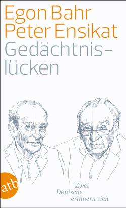 Gedächtnislücken von Bahr,  Egon, Ensikat,  Peter, Grimm,  Thomas