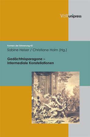 Gedächtnisparagone – Intermediale Konstellationen von Heiser,  Sabine, Holm,  Christiane