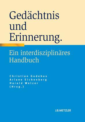 Gedächtnis und Erinnerung von Eichenberg,  Ariane, Gudehus,  Christian, Welzer,  Harald